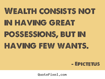 Quotes about inspirational - Wealth consists not in having great possessions, but in..