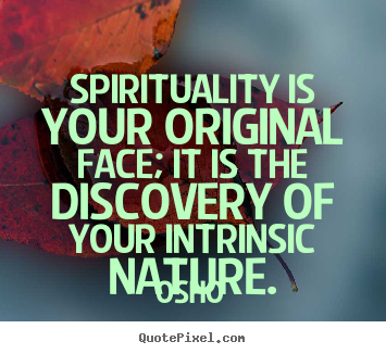 Quote about inspirational - Spirituality is your original face; it is the discovery of your..