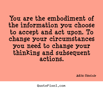 Quotes about inspirational - You are the embodiment of the information you..