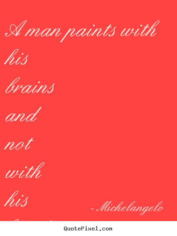 Michelangelo picture quotes - A man paints with his brains and not with.. - Inspirational quote