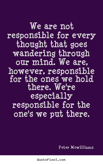 Peter Mcwilliams picture sayings - We are not responsible for every thought that goes.. - Inspirational quotes