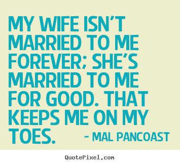 inspirational quotes my wife isn 39 t married to me forever