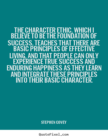 The character ethic, which i believe to be the foundation of success,.. Stephen Covey great inspirational quotes