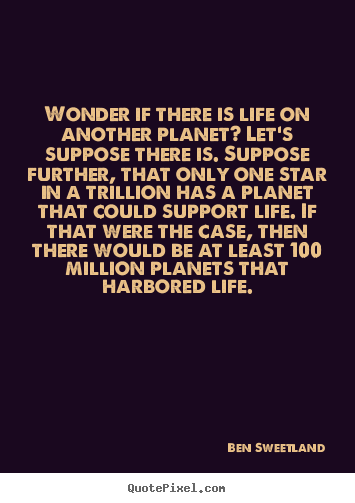 Wonder if there is life on another planet?.. Ben Sweetland  inspirational quotes