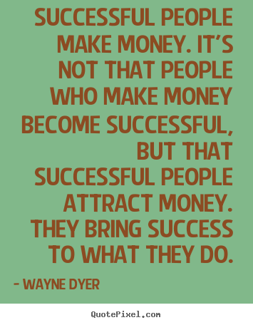 Diy picture quotes about inspirational - Successful people make money. it's not that people who make money become..