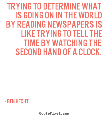 Trying to determine what is going on in.. Ben Hecht best inspirational quote