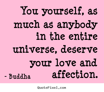 Inspirational quotes - You yourself, as much as anybody in the entire universe,..