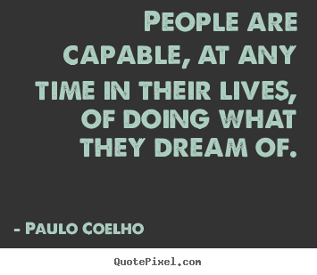 Design picture quote about inspirational - People are capable, at any time in their lives, of doing..