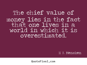 Design custom picture quotes about inspirational - The chief value of money lies in the fact that one lives in a..