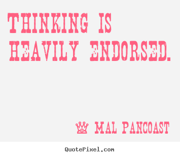 Make picture quotes about inspirational - Thinking is heavily endorsed.