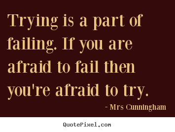 How to make picture quotes about inspirational - Trying is a part of failing. if you are afraid to fail..