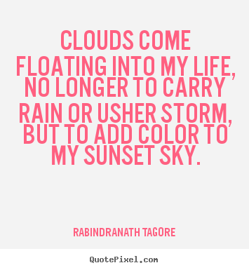 Quotes about inspirational - Clouds come floating into my life, no longer to carry rain..
