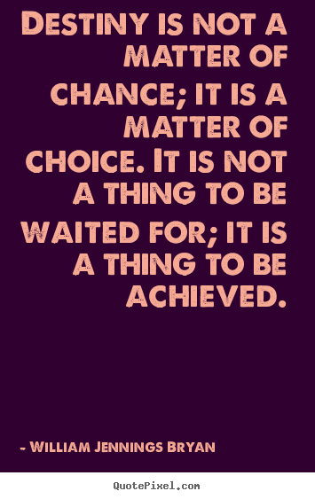 Quotes about inspirational - Destiny is not a matter of chance; it is a matter..