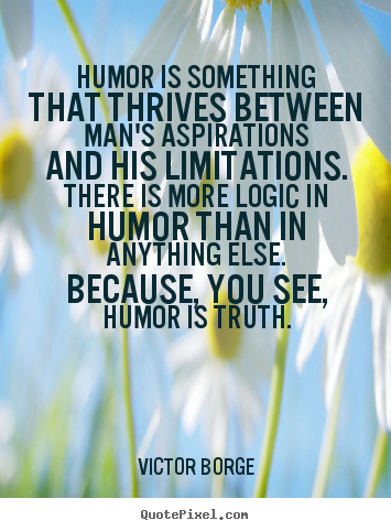 Create image quote about inspirational - Humor is something that thrives between man's aspirations..