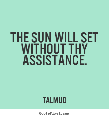 Quotes about inspirational - The sun will set without thy assistance.