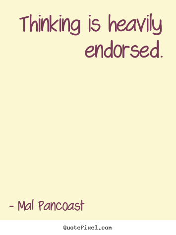 Inspirational quotes - Thinking is heavily endorsed.
