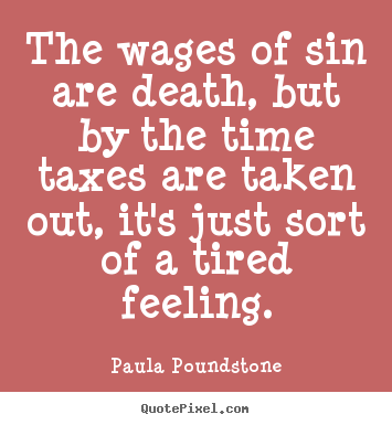 Paula Poundstone picture quotes - The wages of sin are death, but by the time taxes are taken.. - Inspirational quotes