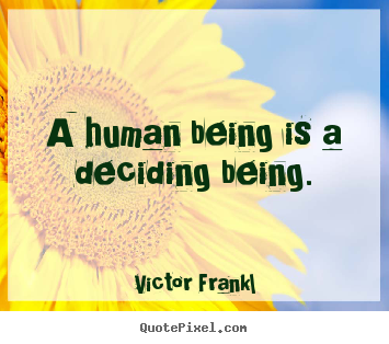 Victor Frankl picture quotes - A human being is a deciding being. - Inspirational quote