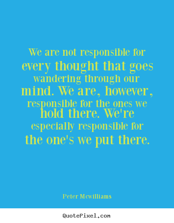 Peter Mcwilliams picture quotes - We are not responsible for every thought that.. - Inspirational quotes