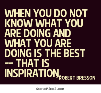 How to make picture quote about inspirational - When you do not know what you are doing and what..
