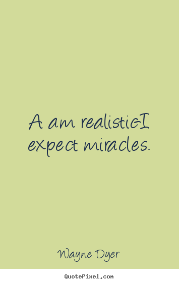 How to design photo quote about inspirational - A am realistic-i expect miracles.