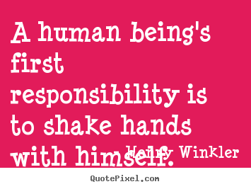 Quotes about inspirational - A human being's first responsibility is to shake..