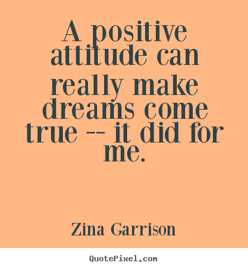 Zina Garrison picture quotes - A positive attitude can really make dreams come true --.. - Inspirational quotes