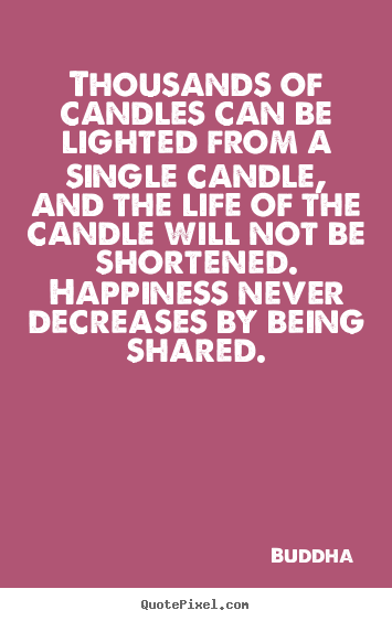Buddha picture quotes - Thousands of candles can be lighted from a single candle,.. - Inspirational quotes