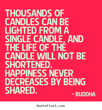 Buddha picture quotes - Thousands of candles can be lighted from a single.. - Inspirational quote