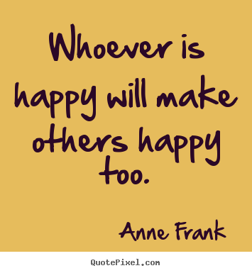 Create your own picture quote about inspirational - Whoever is happy will make others happy too.