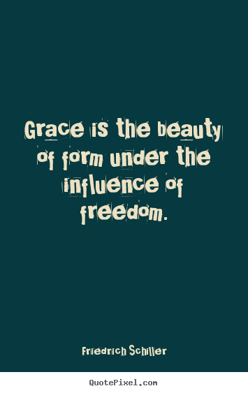 Design custom picture quote about inspirational - Grace is the beauty of form under the influence of freedom.