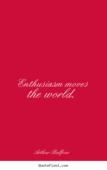 Quotes about inspirational - Enthusiasm moves the world.