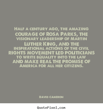 David Cameron picture quotes - Half a century ago, the amazing courage of rosa parks, the visionary.. - Inspirational quotes