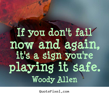 Woody Allen picture quotes - If you don't fail now and again, it's a sign you're playing.. - Inspirational quotes