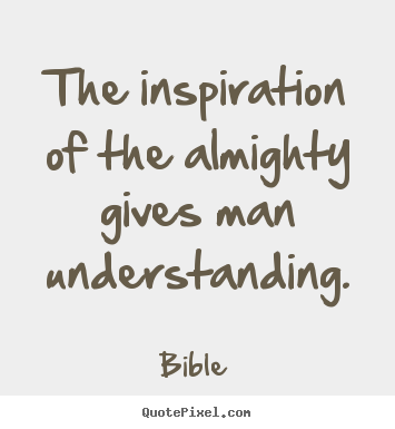 The inspiration of the almighty gives man.. Bible top inspirational quote