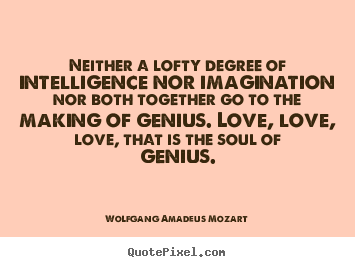 Inspirational quotes - Neither a lofty degree of intelligence nor..