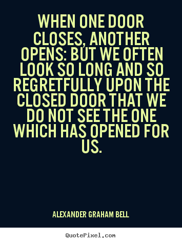 Alexander Graham Bell picture quotes - When one door closes, another opens: but we often look so long and.. - Inspirational quotes