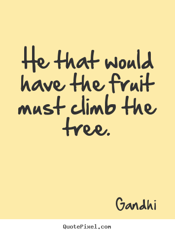 Quotes about inspirational - He that would have the fruit must climb the tree.