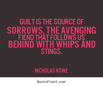 Make picture quote about inspirational - Guilt is the source of sorrows, the avenging fiend that follows..