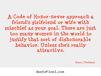 Inspirational quote - A code of honor-never approach a friend's girlfriend..
