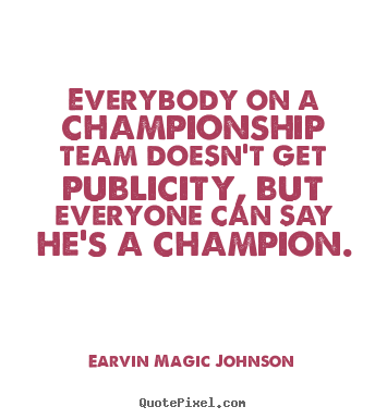 Design picture quote about inspirational - Everybody on a championship team doesn't get publicity,..