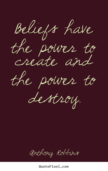How to design picture quotes about inspirational - Beliefs have the power to create and the..