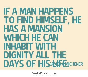 Inspirational quote - If a man happens to find himself, he has a mansion which he can..