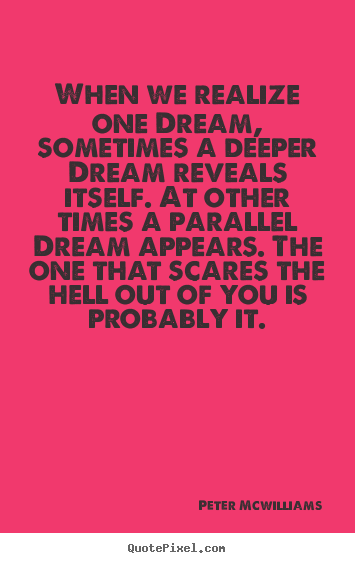 Make personalized poster quotes about inspirational - When we realize one dream, sometimes a deeper dream..