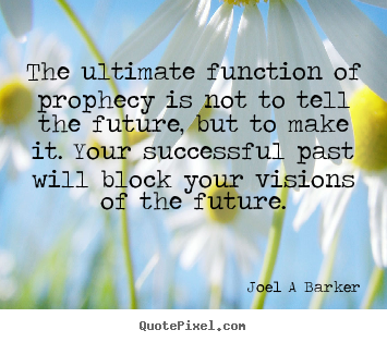 Joel A Barker picture quotes - The ultimate function of prophecy is not to.. - Inspirational quote