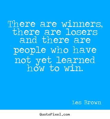 Inspirational quotes - There are winners, there are losers and there are people..