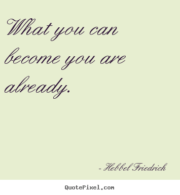Make custom picture quote about inspirational - What you can become you are already.