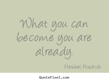 Quotes about inspirational - What you can become you are already.