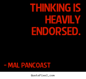 Create poster quotes about inspirational - Thinking is heavily endorsed.