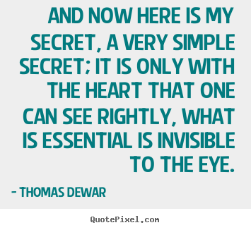 Inspirational quotes - And now here is my secret, a very simple secret;..